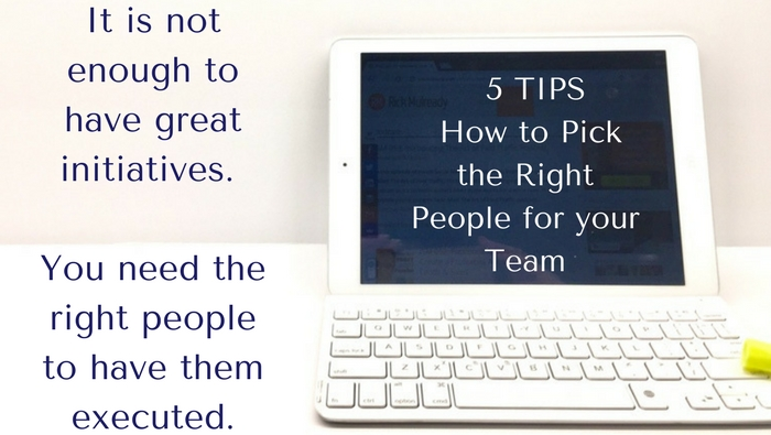 5 Tips- How to Pick the Right People for Your Team