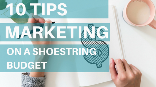 10 Best Tips- Marketing on a Shoestring Budget