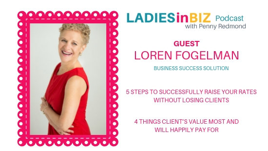 Guest # 20 LOREN FOGELMAN- How to raise your rates without losing clients