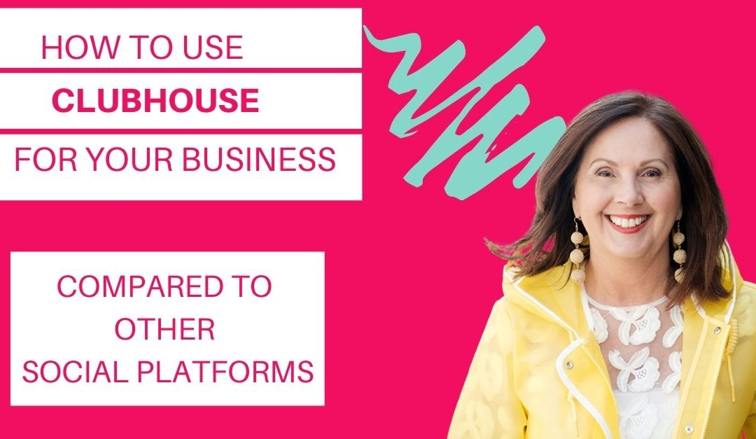 HOW TO USE CLUBHOUSE FOR YOUR BUSINESS, COMPARED TO OTHER SOCIAL PLATFORMS
